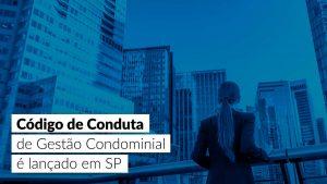 Código de Conduta de Gestão Condominial: uma novidade interessante