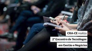 Read more about the article Inscrições para o Encontro de Tecnólogos em Gestão e Negócios estão abertas